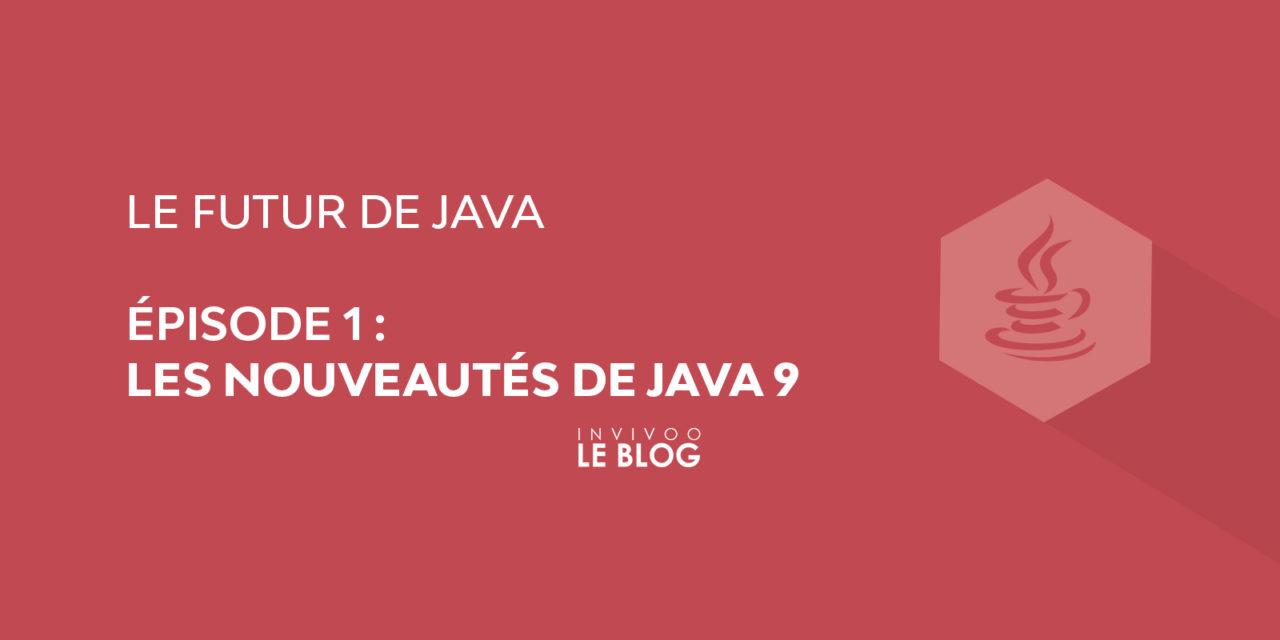Après Java 8, les nouveautés de Java 9