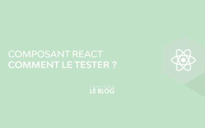 Composant React : comment le tester ?