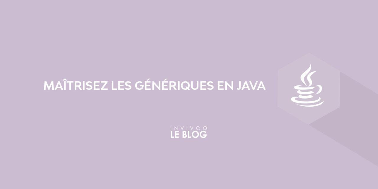 Maîtrisez les génériques en Java