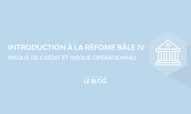 Introduction à la réforme Bale IV – part 2