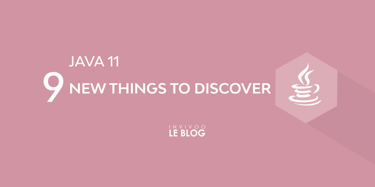 Java 11 : 9 new things to discover