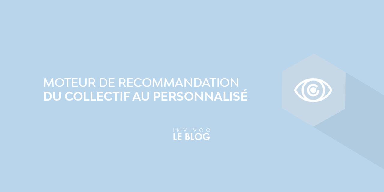 Moteur de recommandation : du collectif au personnalisé