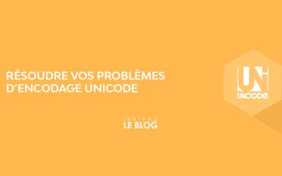 Résoudre vos problèmes d'encodage Unicode