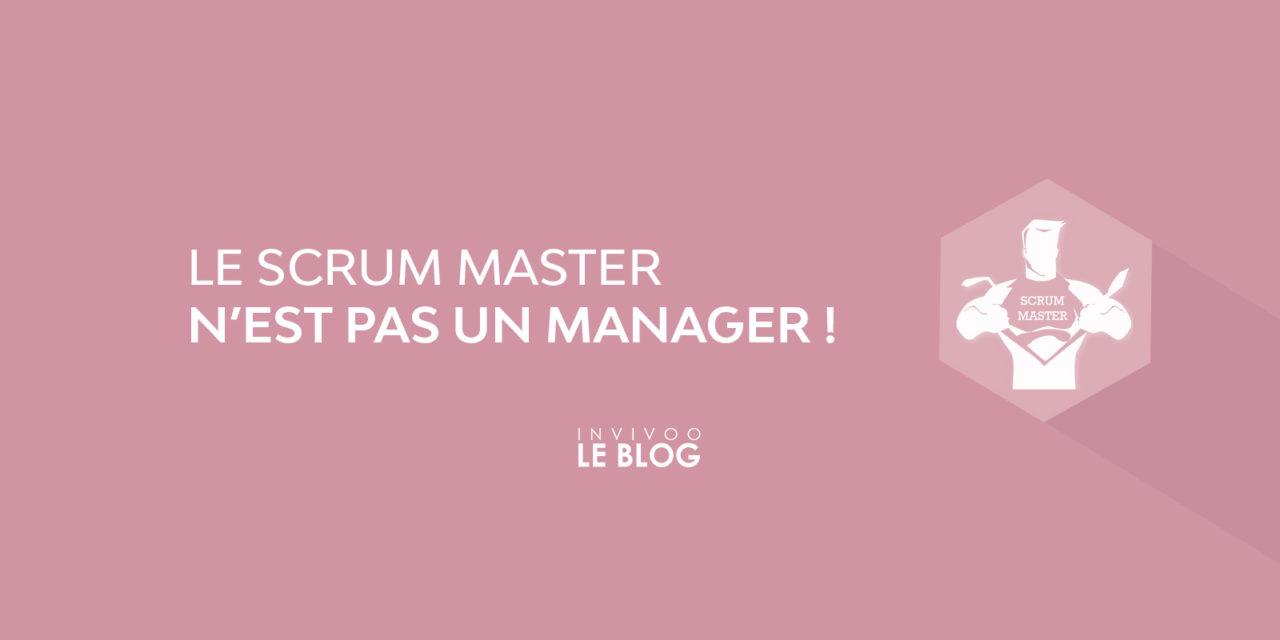Le Scrum Master n'est PAS un manager !