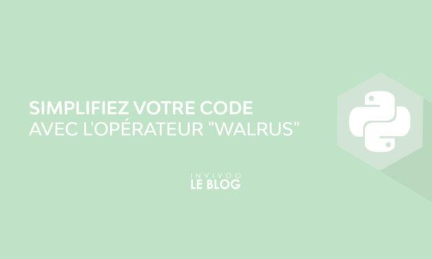 Simplifiez votre code avec l'opérateur «Walrus»