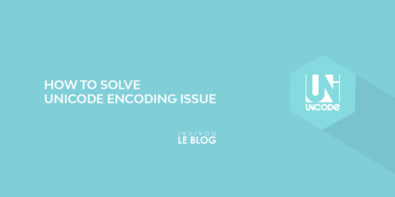 How to solve unicode encoding issues - Blog Invivoo