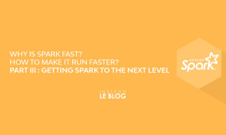 Why is Spark Fast? And how to make it run faster? Part III. Getting Spark to the next level