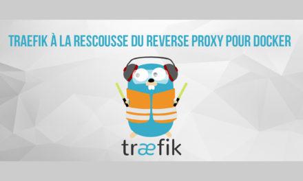 Traefik à la rescousse du reverse proxy pour Docker