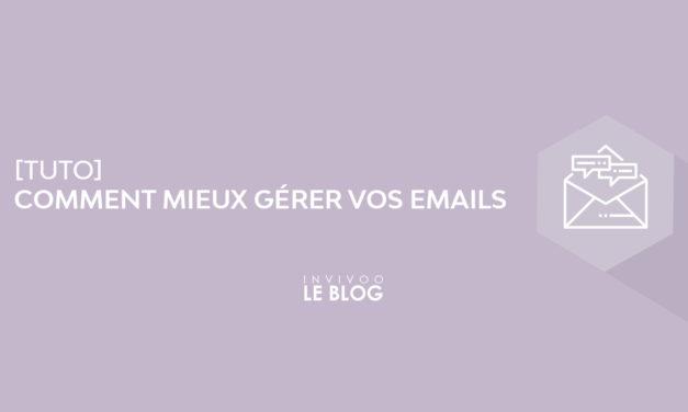 Tuto : Comment mieux gérer vos emails